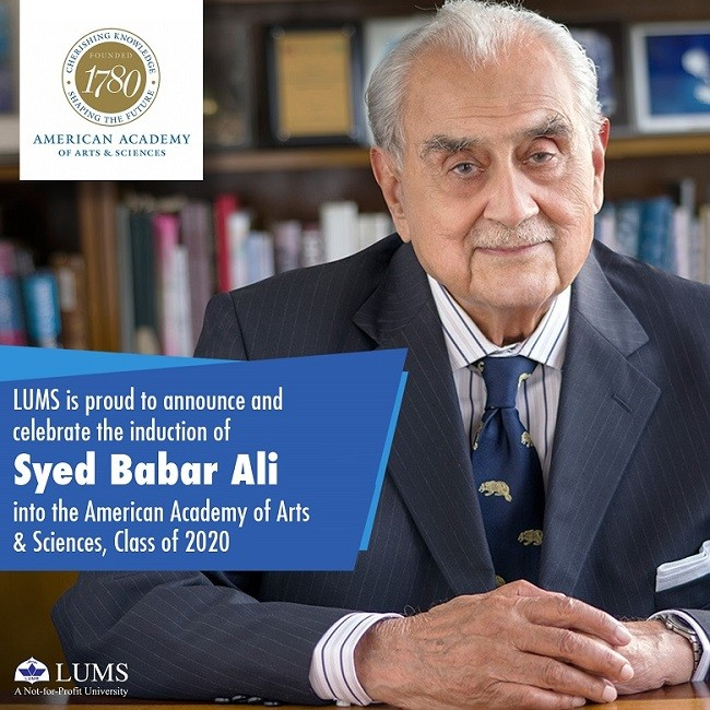 Syed Babar Ali - Syed Babar Ali, the Founding Pro Chancellor of LUMS and former President of the World Wildlife Fund, has been elected to this year's class of the prestigious American Academy of Arts & Sciences.