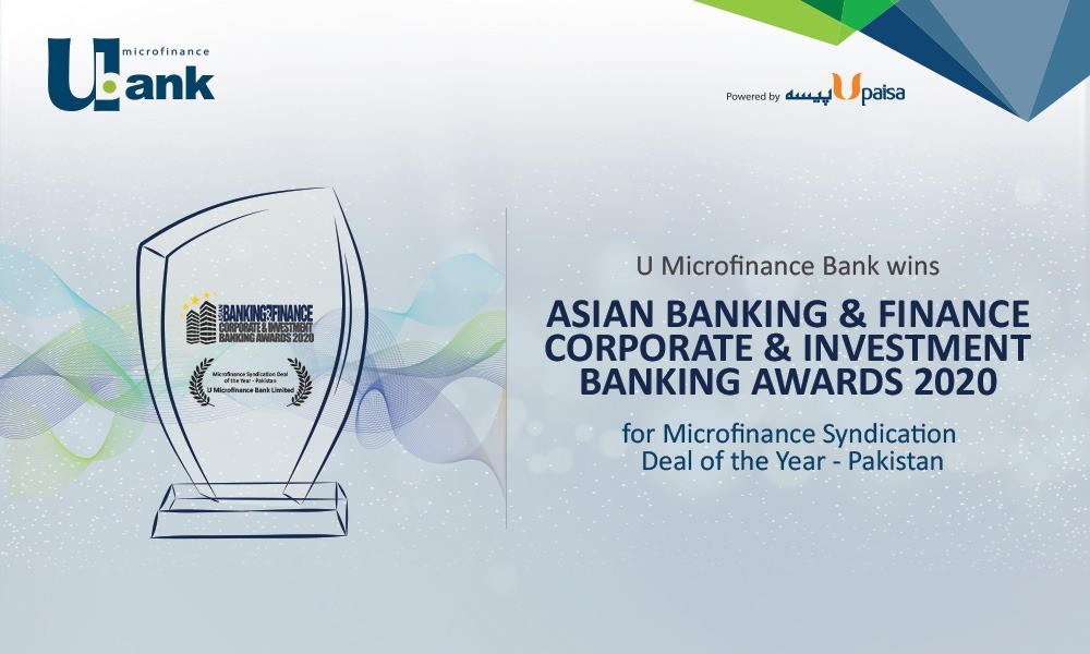 """U Microfinance Bank Limited - This year, U Microfinance Bank Ltd. (U Bank) was awarded the ABF Corporate & Investment Banking Award 2020 for """"Microfinance Syndication Deal of the Year - Pakistan"""" category. The Syndicate Term loan was executed between U Microfinance Bank Ltd. and Allied Bank Limited in last week of December 2018, with drawdown in trenches, with the purpose of fueling business expansion and growth in loan portfolio. This landmark transaction is the first and largest of its kind in the microfinance space of Pakistan in terms of the amount secured from multiple partner banks in the form of a syndicate. No other player in the microfinance industry of Pakistan has achieved the distinction of having a syndicate facility worth US$ 259Mn in a single transaction in the last 20 years. The facility participants comprise of six leading commercial banks including the National Bank of Pakistan, The Bank of Punjab, Allied Bank Limited, Bank Alfalah Limited, MCB Bank Limited and Askari Bank Limited. The Syndicate transaction was timely and successfully finalized on considerably low-cost funding as compared to Pakistan's industry and market norm. This collaboration was a testament of the banking channel relationship that U Bank has developed in the past years and demonstrates its brand value as an industry leader. The Syndicated Term loan has contributed significantly towards the growth of the organization and its loan portfolio. Over the years, U Bank has evolved into a strong microfinance service provider and is striving towards leading the industry in the coming years. U Bank has grown from 75 branches in 2017, to 201 branches by December 2019, of which 60 branches were added in 2019 alone. By securing competitive pricing on this transaction, the Bank managed to pass on maximum benefit to its customer, by offering lower interest rates on loans. In the past three years only, U Bank also secured a significant customer base, and our active borrowers increased from 18"""