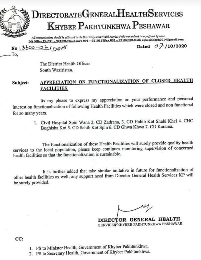 """South Waziristan - The Directorate General Health Services Khyber Pakhtunkhwa has paid glowing tribute to the District Health Officer (DHO) South Waziristan for making functional several closed health facilities in the long-neglected area. The Directorate General Health in a letter, a copy of which is available with this scribe, wrote, """"It's my please to express my appreciation on your performance and personal interest on functionalization of following Health Facilities which were closed and non-functional for so many years."""" The health facilities that were made functional included Civil Hospital Spin Wana, Civil Dispensary (CD) Zadrana, CD Habib Kot Shabi Khel, CD Sahib Kot Spin, CD Ghwa Khwa, CD Karama and Community Health Center (CHC) Boghisha Kot. The DG Health expressed optimism that the functionalization of these Health Facilities would surely provide quality health services to the long-neglected local population. """"Please keep continues monitoring supervision of concerned health facilities so that the functionalization is sustainable,"""" the letter reads. The DG health directed him to take similar initiative in future for functionalization of other health facilities as well. The District Health Officer South Waziristan was assured that any support need from the Director General Health Services KP would be surely provided, which is commendable because a number of health facilities are either closed or lack of basic facilities due to which the people of the area are facing great problems as they have to take their patients to the Dera Ismail Khan or Peshawar for even miner illness. Health remained the most neglected sector in the area; hence it needs the government immediate attention and more war-footing basis actions to resolve the issues."""